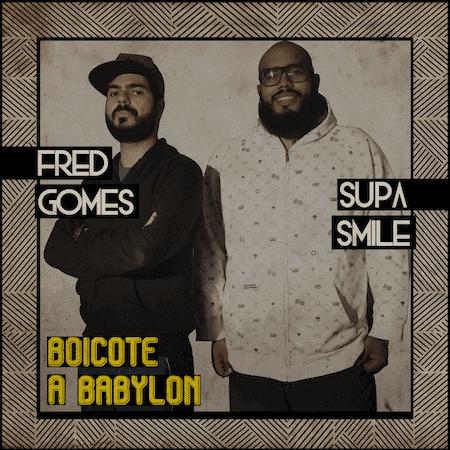 Album Cover: Fred Gomes & Supa Smile - Boicote a Babylon (2018 InBraDub Music)